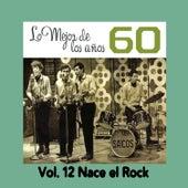 Lo Mejor de los Años 60, Vol. 12 Nace el Rock by Various Artists