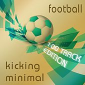 Football Kicking Minimal (100 Track Edition) von Various Artists