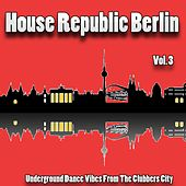 House Republic Berlin, Vol. 3 (Underground Dance Vibes from the Clubbers City) van Various Artists
