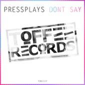 Don't Say de PressPlays