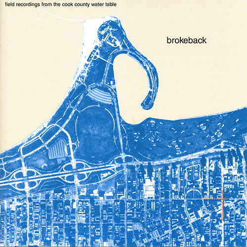 Field Recordings From The Cook County Water Table by Brokeback