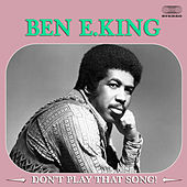 Don't Play That Song! by Ben E. King