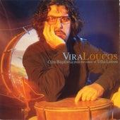 Vira Loucos by Cyro Baptista