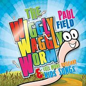 The Wiggly Waggly Worm & Lots More Brilliant Kids Songs by Paul Field