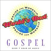 World's Best Praise & Worship: Gospel by Various Artists