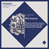 Straight Underground House, Edition 2 (Mixed By Rich Wakley) by Various Artists