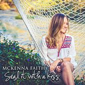 Seal It With a Kiss - EP by McKenna Faith