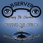 Observer Dub Catalog, Vol. 7 Smiling Vibrations Dub by Niney the Observer