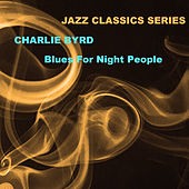 Jazz Classics Series: Blues for Night People von Charlie Byrd