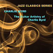 Jazz Classics Series: The Guitar Artistry of Charlie Byrd von Charlie Byrd