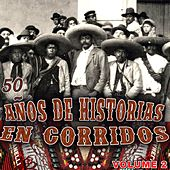 50 Anos De Historias En Corridos Vol 2 by Various Artists