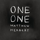 One One by Matthew Herbert