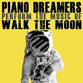 Piano Dreamers Perform the Music of Walk the Moon by Piano Dreamers