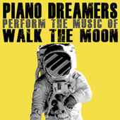 Piano Dreamers Perform the Music of Walk the Moon de Piano Dreamers