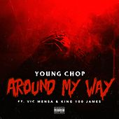 Around My Way (feat. Vic Mensa & King 100 James) - Single de Young Chop