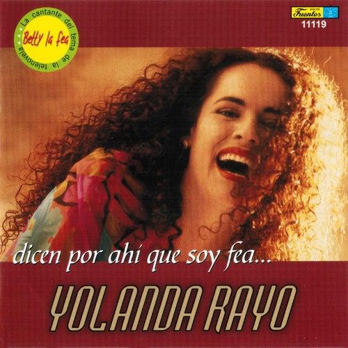Dicen por Ahí Que Soy Fea... de Yolanda Rayo