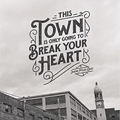 This Town Is Only Going To Break Your Heart by Jason Myles Goss