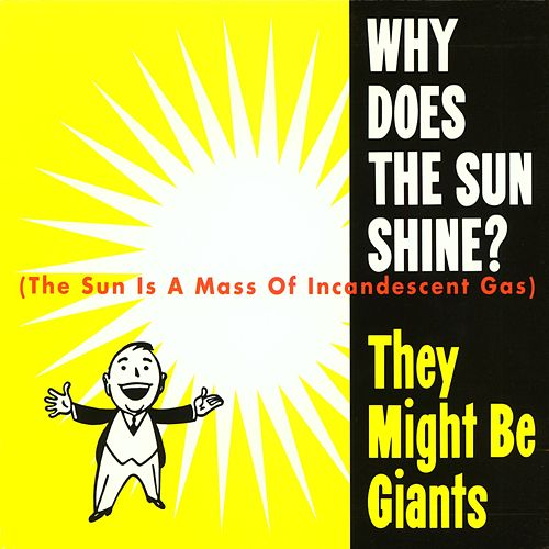 Why Does The Sun Shine? (The Sun...) by They Might Be Giants