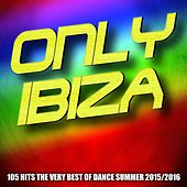 Only Ibiza (105 Hits the Very Best of Dance Summer 2015/2016) by Various Artists