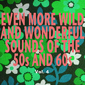 Even More Wild and Wonderful Sounds of the 50s and 60s, Vol. 4 de Various Artists