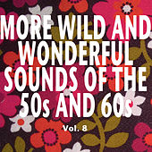 More Wild and Wonderful Sounds of the 50s and 60s, Vol. 8 von Various Artists