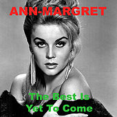 The Best Is yet to Come by Ann-Margret