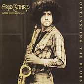 Outlasting the Blues (Remastered 2010) by Arlo Guthrie