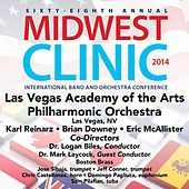 2014 Midwest Clinic: Las Vegas Academy of the Arts Philharmonic Orchestra (Live) by Various Artists