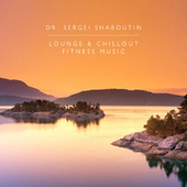 Lounge and Chillout Fitness Music by Dr. Sergei Shaboutin