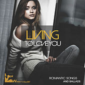 Living to Love You (Romantic Songs and Ballads) by Various Artists