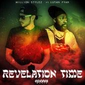 Revelation Time (feat. Lutan Fyah) by Million Stylez
