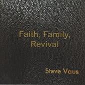 Faith, Family, Revival by Steve Vaus