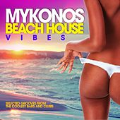 Mykonos Beach House Vibes (Selected Grooves from the Coolest Bars and Clubs) by Various Artists