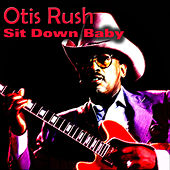 Sit Down Baby von Otis Rush