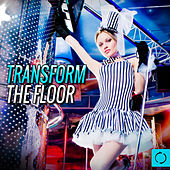 Transform the Floor by Various Artists