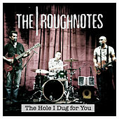 The Hole I Dug for You by The Roughnotes