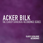 Acker Bilk - The Classy Catalogue Recordings Collection by Acker Bilk