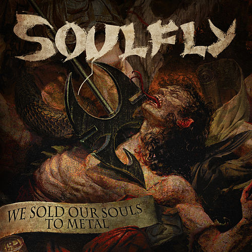 We Sold Our Souls to Metal by Soulfly