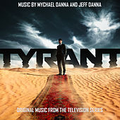 Tyrant (Original Music from the Television Series) by Mychael Danna