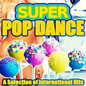Super Pop Dance (A Selection of International Hits.) von Various Artists