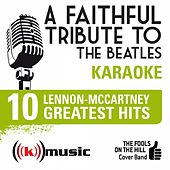 A Faithful Tribute To The Beatles: 10 Lennon-Mccartney Greatest Hits (Karaoke Version) by The Fools on the Hill Cover Band