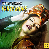 We Can Always Party More by Various Artists