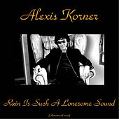 Rain Is Such a Lonesome Sound (Remastered 2015) by Alexis Korner