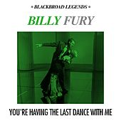 You're Having the Last Dance With Me by Billy Fury