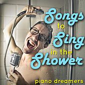 Songs to Sing in the Shower de Piano Dreamers