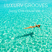 Jazzy Chill House, Vol. 4 by Luxury Grooves