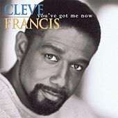 You've Got Me Now by Cleve Francis