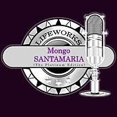 Lifeworks - Mongo Santamaria (The Platinum Edition) di Mongo Santamaria