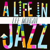 A Life In Jazz - Lee Morgan by Lee Morgan