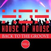 House of House (Back to the Groove), Vol. 2 von Various Artists
